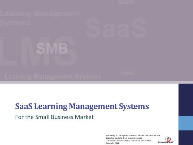 SaaS Learning Management Systems For the Small Business Market E-Learning 24/7 is a global advisory , analyst and research...
