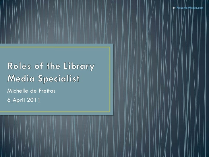 Roles of the Library Media Specialist<br />Michelle de Freitas<br />6 April 2011<br />By PresenterMedia.com<br />