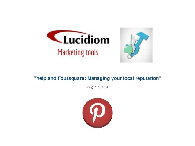 """""""Yelp and Foursquare: Managing your local reputation"""" Aug. 12, 2014"""