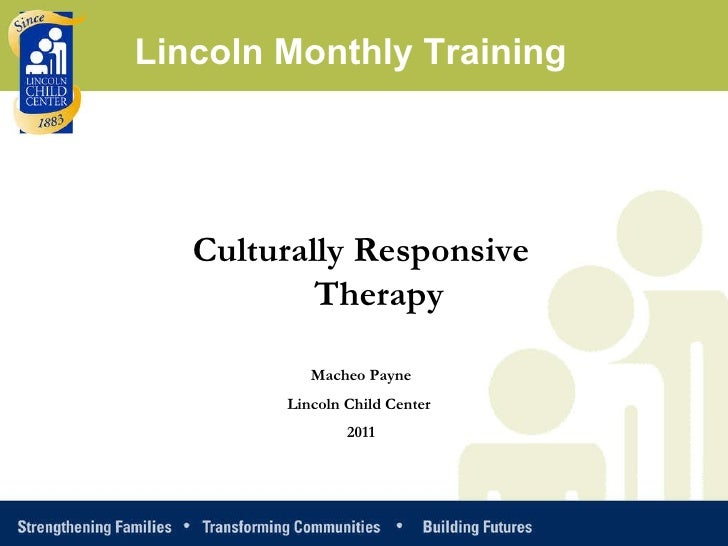 Culturally Responsive Therapy Macheo Payne Lincoln Child Center  2011 Lincoln Monthly Training