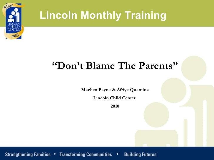 """ Don't Blame The Parents"" Macheo Payne & Afriye Quamina Lincoln Child Center  2010 Lincoln Monthly Training"
