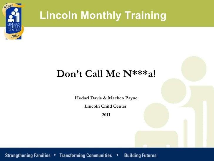 Don't Call Me N***a! Hodari Davis & Macheo Payne Lincoln Child Center  2011 Lincoln Monthly Training