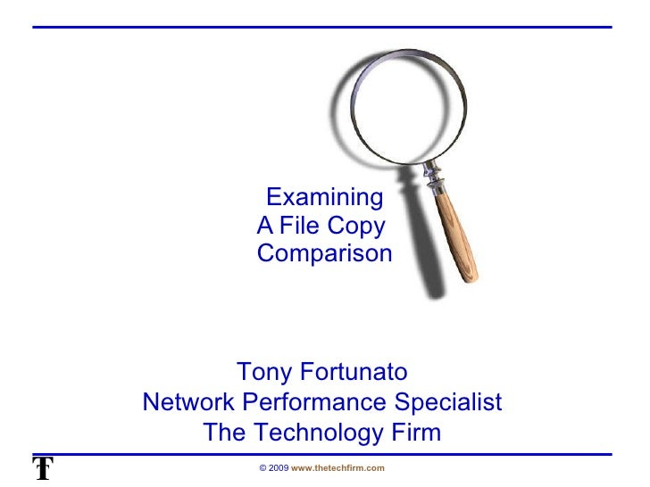 Examining A File Copy  Comparison Tony Fortunato Network Performance Specialist The Technology Firm