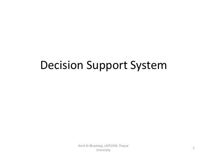 Decision Support System      Amit Kr Bhardwaj, LMTSOM, Thapar                                         1                  U...