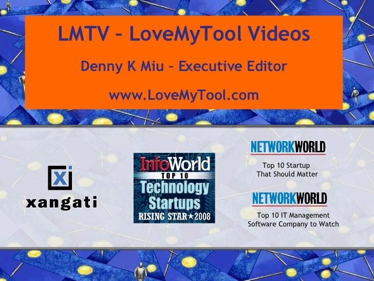 LMTV – LoveMyTool Videos Denny K Miu – Executive Editor www.LoveMyTool.com Top 10 Startup  That Should Matter Top 10 IT Ma...