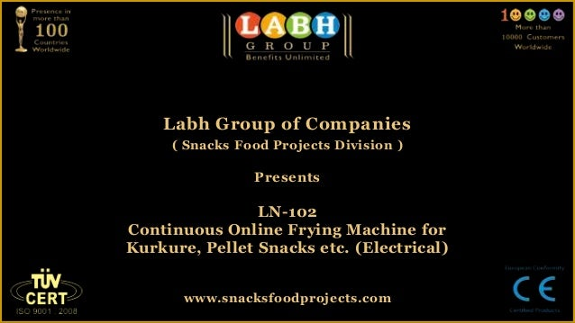 Labh Group of Companies( Snacks Food Projects Division )PresentsLN-102Continuous Online Frying Machine forKurkure, Pellet ...