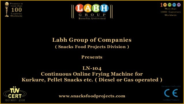 Labh Group of Companies( Snacks Food Projects Division )PresentsLN-104Continuous Online Frying Machine forKurkure, Pellet ...