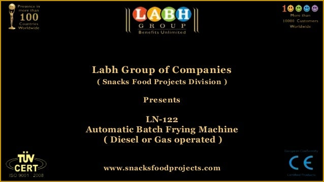 Labh Group of Companies( Snacks Food Projects Division )PresentsLN-122Automatic Batch Frying Machine( Diesel or Gas operat...