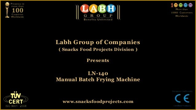 Labh Group of Companies( Snacks Food Projects Division )PresentsLN-140Manual Batch Frying Machinewww.snacksfoodprojects.com