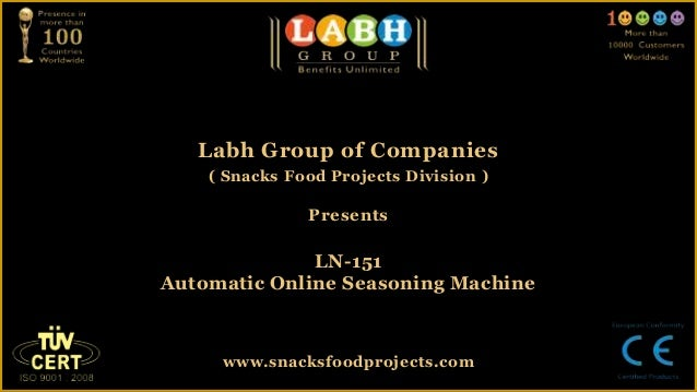 Labh Group of Companies( Snacks Food Projects Division )PresentsLN-151Automatic Online Seasoning Machinewww.snacksfoodproj...