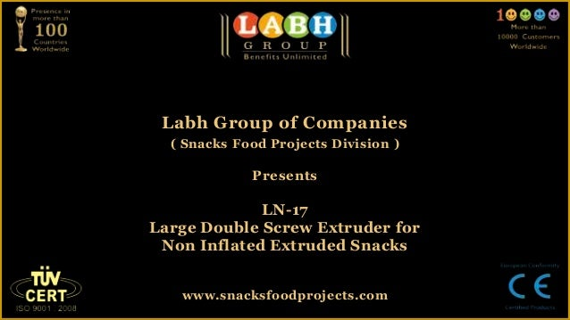 Labh Group of Companies( Snacks Food Projects Division )PresentsLN-17Large Double Screw Extruder forNon Inflated Extruded ...