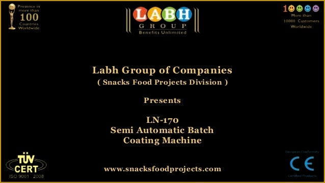 Labh Group of Companies( Snacks Food Projects Division )PresentsLN-170Semi Automatic BatchCoating Machinewww.snacksfoodpro...