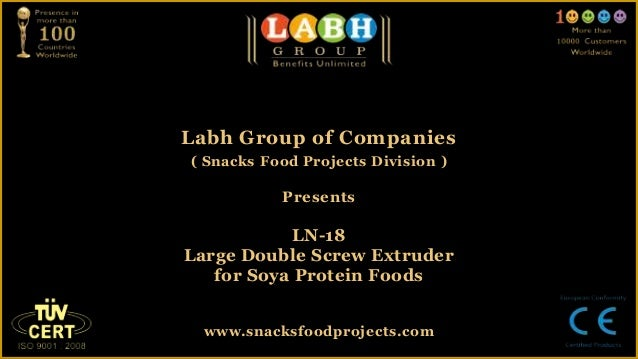 Labh Group of Companies( Snacks Food Projects Division )PresentsLN-18Large Double Screw Extruderfor Soya Protein Foodswww....