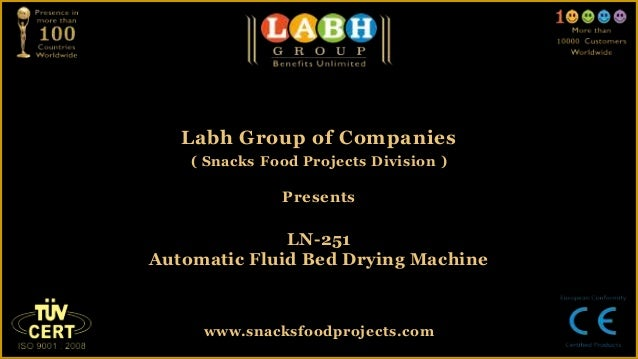 Labh Group of Companies( Snacks Food Projects Division )PresentsLN-251Automatic Fluid Bed Drying Machinewww.snacksfoodproj...