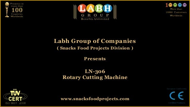 Labh Group of Companies( Snacks Food Projects Division )PresentsLN-306Rotary Cutting Machinewww.snacksfoodprojects.com
