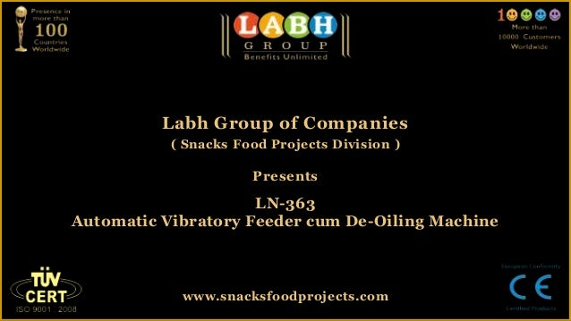 Labh Group of Companies( Snacks Food Projects Division )PresentsLN-363Automatic Vibratory Feeder cum De-Oiling Machinewww....