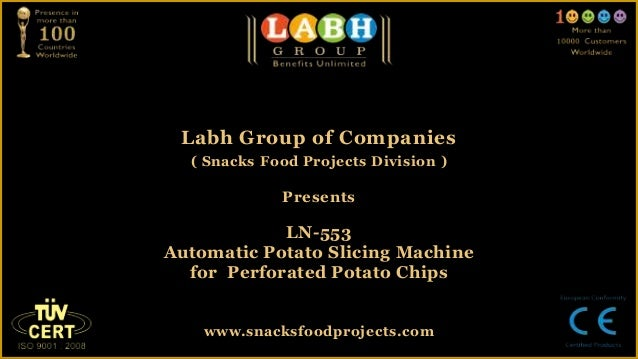 Labh Group of Companies( Snacks Food Projects Division )PresentsLN-553Automatic Potato Slicing Machinefor Perforated Potat...