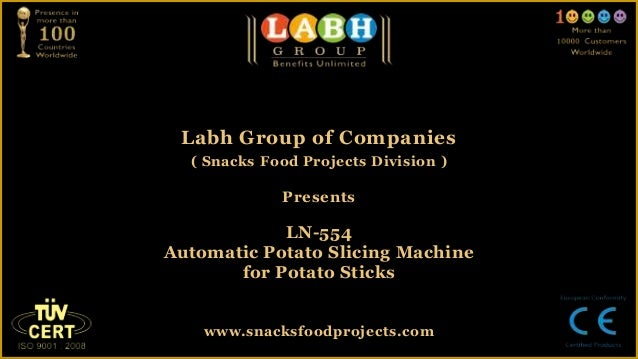 Labh Group of Companies( Snacks Food Projects Division )PresentsLN-554Automatic Potato Slicing Machinefor Potato Stickswww...