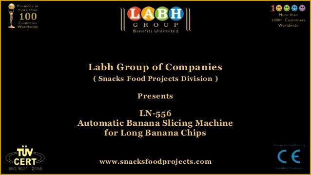 Labh Group of Companies( Snacks Food Projects Division )PresentsLN-556Automatic Banana Slicing Machinefor Long Banana Chip...