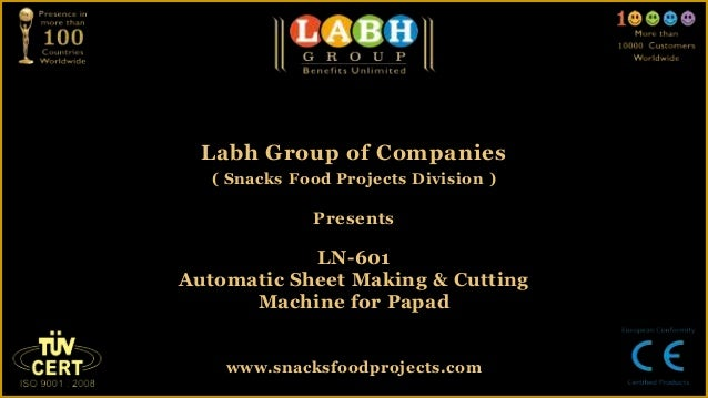Labh Group of Companies( Snacks Food Projects Division )PresentsLN-601Automatic Sheet Making & CuttingMachine for Papadwww...