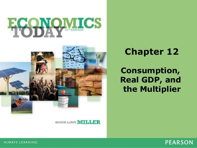 Chapter 12 Consumption, Real GDP, and the Multiplier