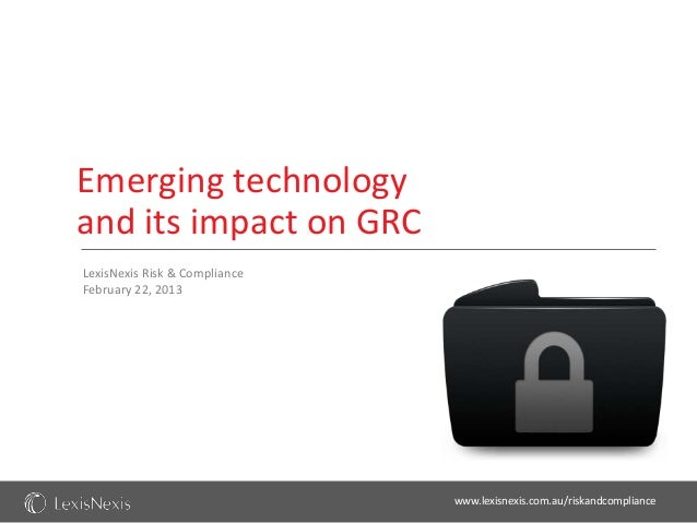 Emerging technologyand its impact on GRCLexisNexis Risk & ComplianceFebruary 22, 2013                               www.le...
