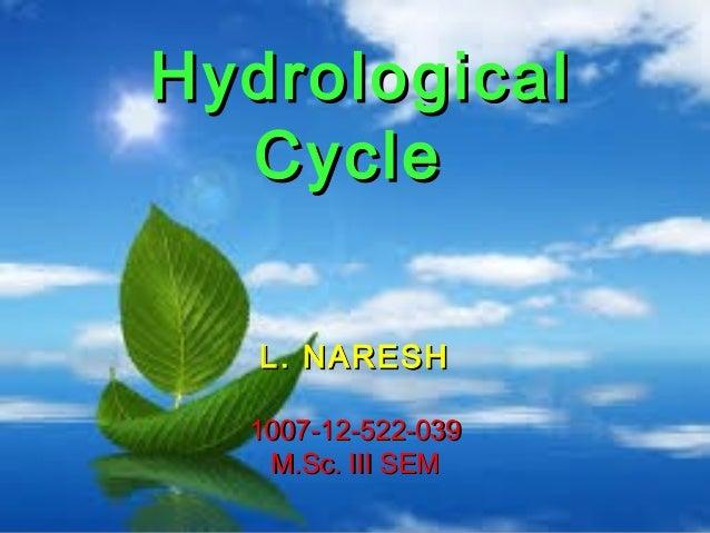 Hydrological Cycle L. NARESH 1007-12-522-039 M.Sc. III SEM