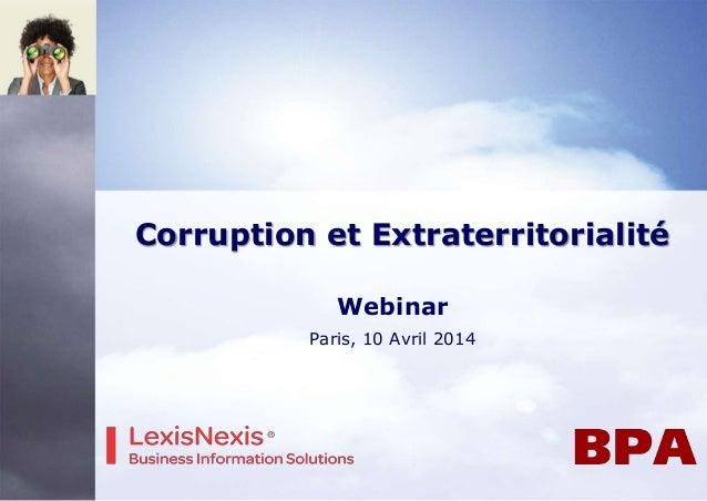 Corruption et Extraterritorialité Webinar Paris, 10 Avril 2014