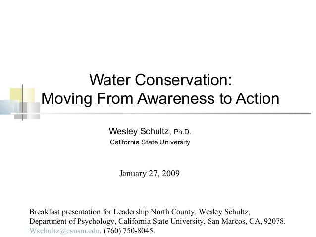 Water Conservation: Moving From Awareness to Action Wesley Schultz, Ph.D. California State University Breakfast presentati...