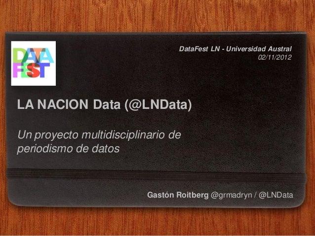 DataFest LN - Universidad Austral                                                        02/11/2012LA NACION Data (@LNData...