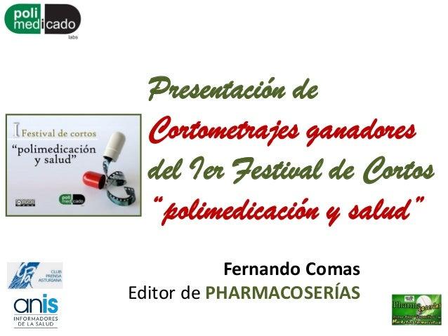 """Presentación de Cortometrajes ganadores del Ier Festival de Cortos """"polimedicación y salud"""" Fernando Comas Editor de PHARM..."""