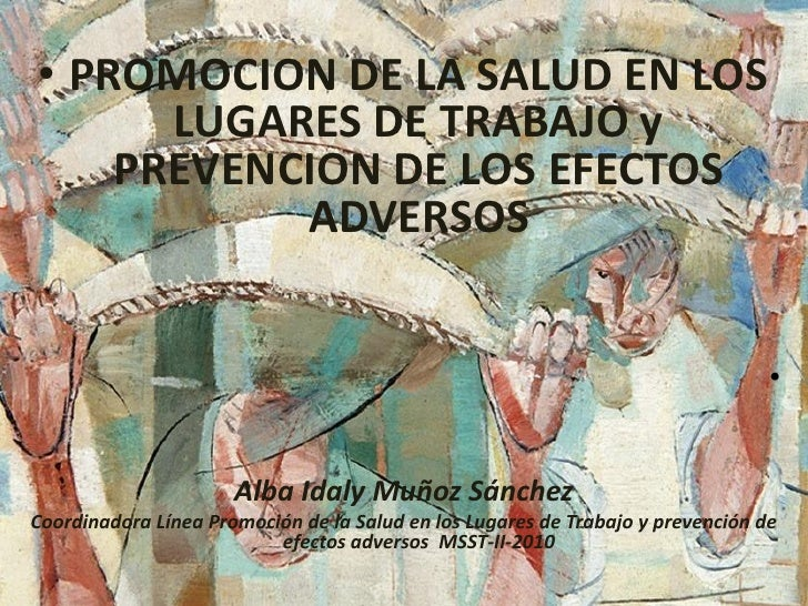 • PROMOCION DE LA SALUD EN LOS      LUGARES DE TRABAJO y    PREVENCION DE LOS EFECTOS           ADVERSOS                  ...