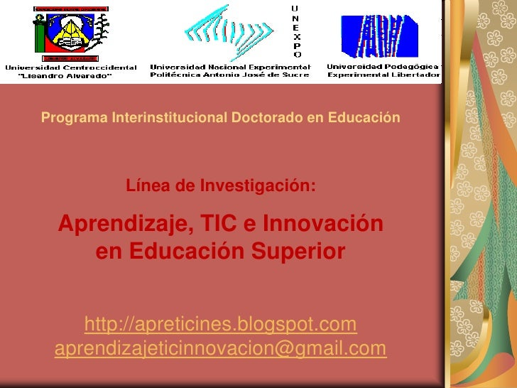 Programa Interinstitucional Doctorado en Educación<br />Línea de Investigación:<br />Aprendizaje, TIC e Innovación        ...