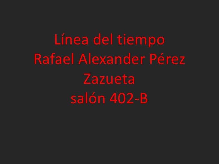 Línea del tiempoRafael Alexander Pérez Zazuetasalón 402-B  <br />