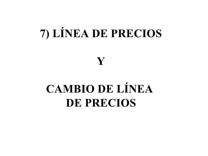 7) LÍNEA DE PRECIOS Y CAMBIO DE LÍNEA  DE PRECIOS