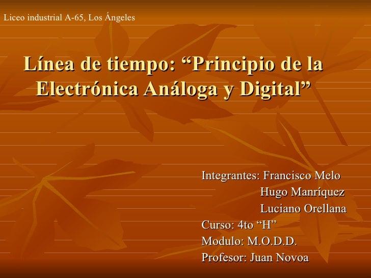 """Liceo industrial A-65, Los Ángeles    Línea de tiempo: """"Principio de la     Electrónica Análoga y Digital""""                ..."""