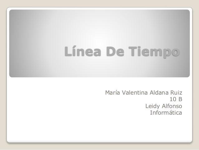 Línea De Tiempo María Valentina Aldana Ruiz 10 B Leidy Alfonso Informática