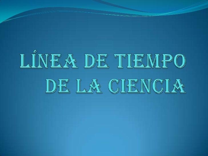 LÍNEA DE TIEMPO DE LA CIENCIA <br />