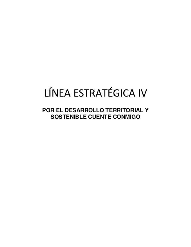 LÍNEA ESTRATÉGICA IVPOR EL DESARROLLO TERRITORIAL Y  SOSTENIBLE CUENTE CONMIGO