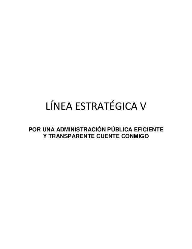 LÍNEA ESTRATÉGICA VPOR UNA ADMINISTRACIÓN PÚBLICA EFICIENTE    Y TRANSPARENTE CUENTE CONMIGO