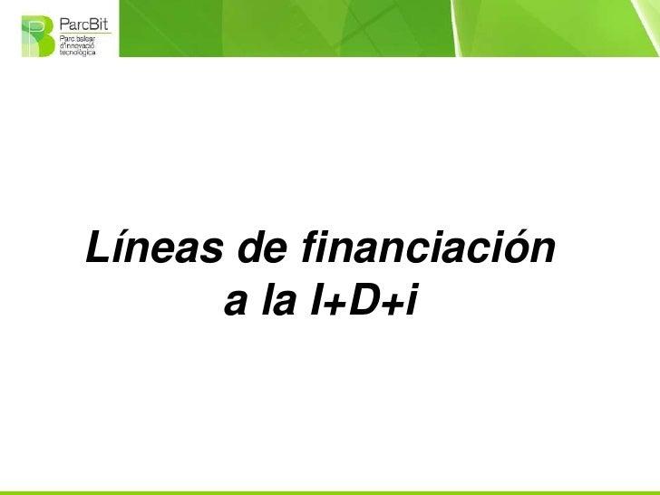 Líneas de financiación      a la I+D+i