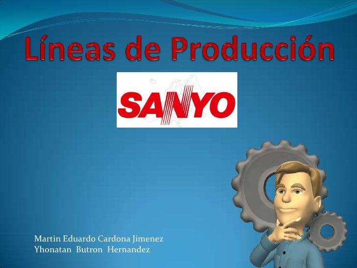 Líneas de Producción<br />Martin Eduardo Cardona Jimenez<br />Yhonatan  Butron  Hernandez <br />