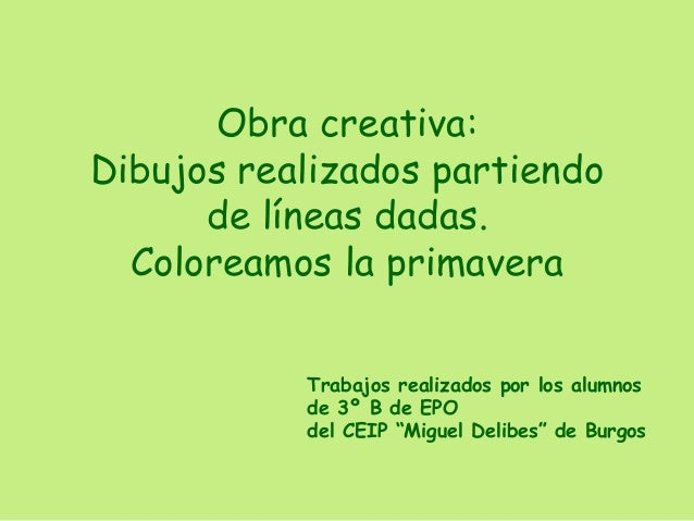 """Trabajos realizados por los alumnosde 3º B de EPOdel CEIP """"Miguel Delibes"""" de BurgosObra creativa:Dibujos realizados parti..."""