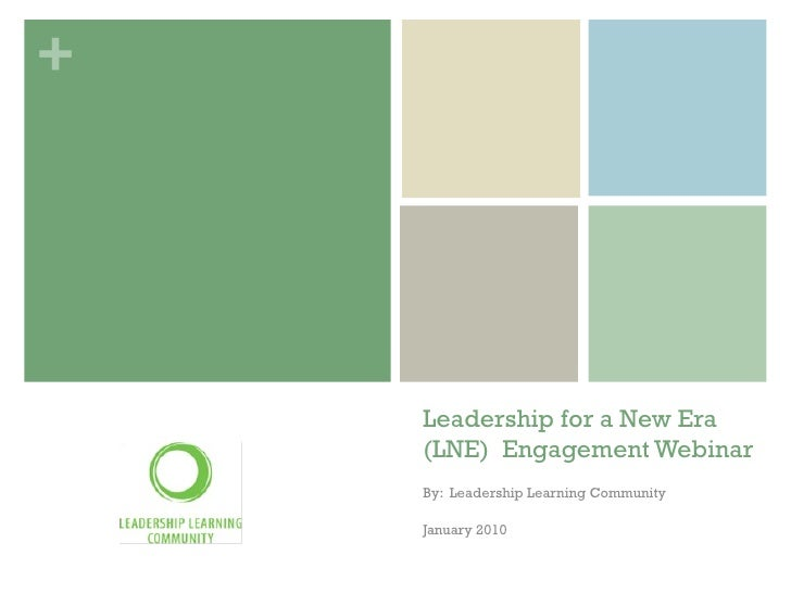Leadership for a New Era (LNE) Engagement Webinar By:  Leadership Learning Community January 2010