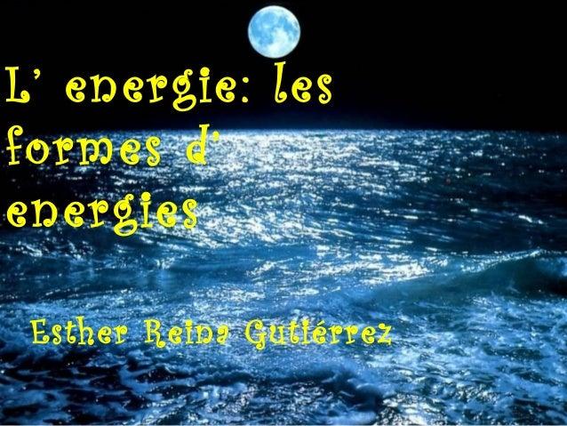 L' energie: les formes d' energies Esther Reina Gutiérrez