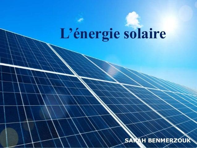 L'énergie solaire SARAH BENMERZOUK