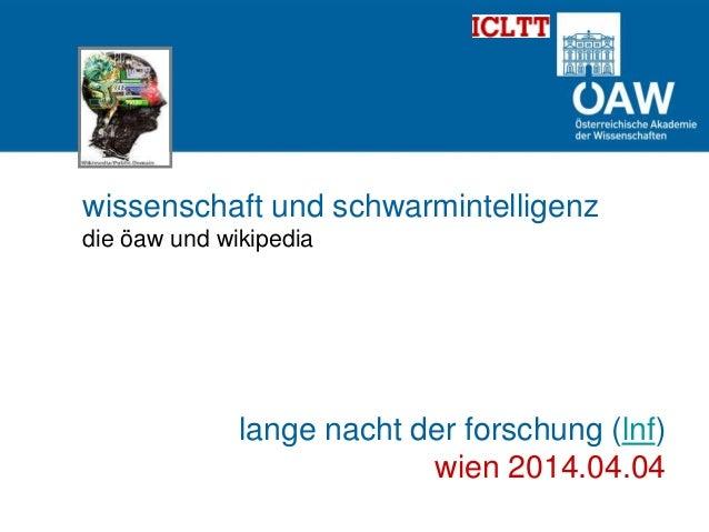 wissenschaft und schwarmintelligenz die öaw und wikipedia lange nacht der forschung (lnf) wien 2014.04.04