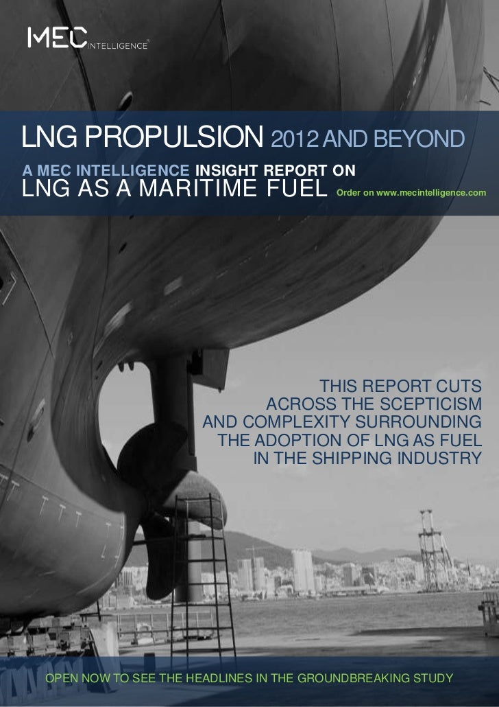 LNG PROPULSION 2012 AND BEYONDA MEC INTELLIGENCE INSIGHT REPORT ONLNG AS A MARITIME FUEL                    Order on www.m...
