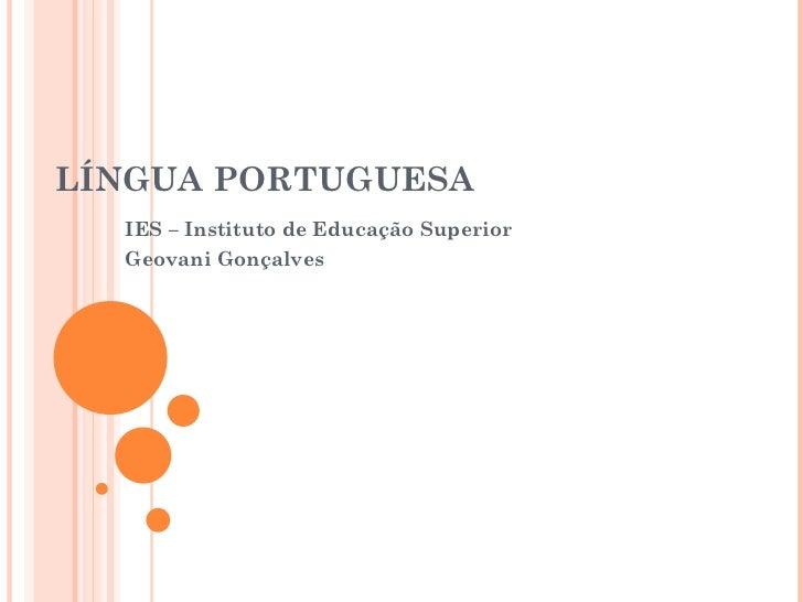 LÍNGUA PORTUGUESA IES – Instituto de Educação Superior Geovani Gonçalves