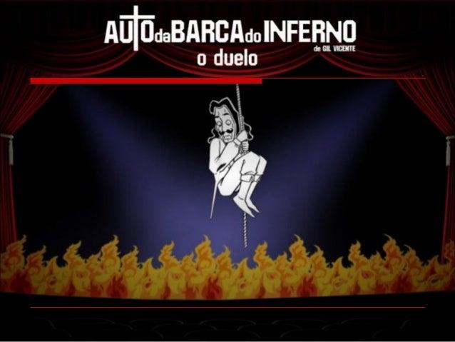 Introdução  O Auto da Barca do Inferno é uma peça  escrita por Gil Vicente durante a transição  entre a Idade Média e o Re...